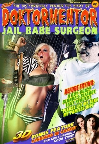 The Disturbingly Perverted Diary of Doktormentor Jail Babe Surgeon #3 Comic in 3-D (Number 3) Peter Pants