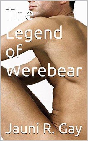 The Legend of Werebear Jauni R. Gay