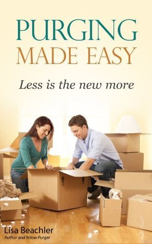 PURGING: Less is the new more  by  Lisa Beachler