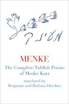 Menke: The Complete Yiddish Poems of Menke Katz  by  Barbara Harshav