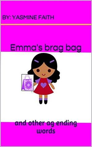 Emmas brag bag: and other ag ending words (Getting Ahead in Kindergarten Series Book 9)  by  Yasmine Faith