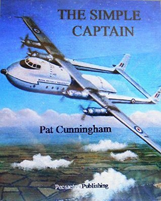 The Simple Captain: Transport Captain, to Refresher Flying Instructor, to Ground Operations, to BMA (Autobiographical Pat Cunningham Book 3)  by  Pat  Cunningham