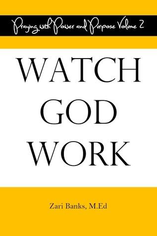 Watch God Work (Praying with Power and Purpose Vol. 2) Zari Banks