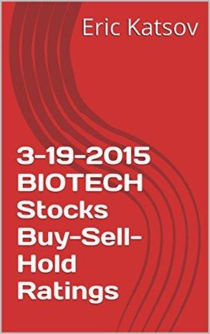 3-19-2015 BIOTECH Stocks Buy-Sell-Hold Ratings Eric Katsov