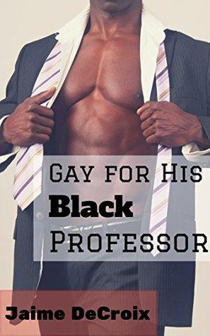Gay for His Black Professor:  by  Jaime DeCroix