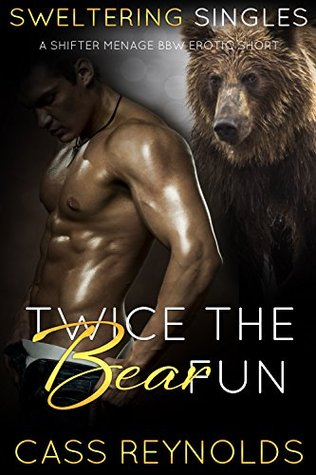 Twice the Bear Fun: A Shifter Menage BBW Erotic Short  by  Cass Reynolds