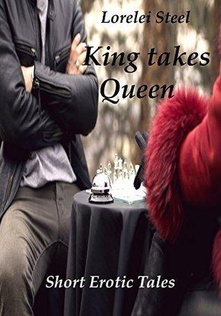 King takes Queen: Short Erotic Tales  by  Lorelei Steel
