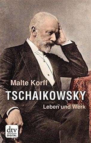 Tschaikowsky: Leben und Werk  by  Malte Korff