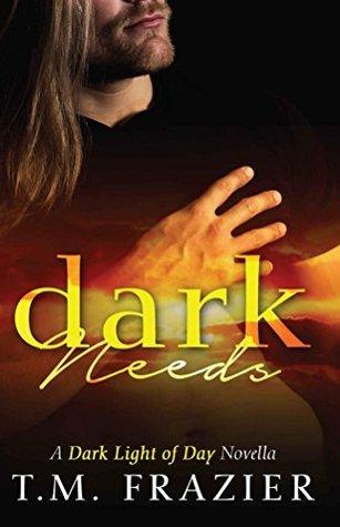 Dark Needs (The Dark Light of Day, #1.5) T.M. Frazier