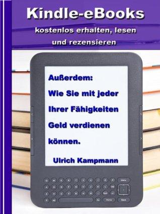 Kindle-eBooks kostenlos erhalten, lesen und rezensieren - Wie Sie mit jeder Ihrer Fähigkeiten Geld verdienen können Ulrich Kampmann