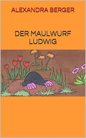Der Maulwurf Ludwig  by  Alexandra Berger