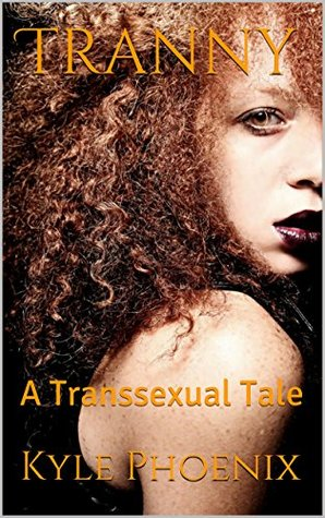 Tranny: A Transsexual Tale  by  Kyle Phoenix