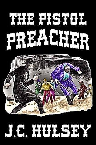 The Pistol Preacher J.C. Hulsey
