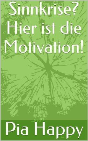 Sinnkrise? Hier ist die Motivation!  by  Pia Happy