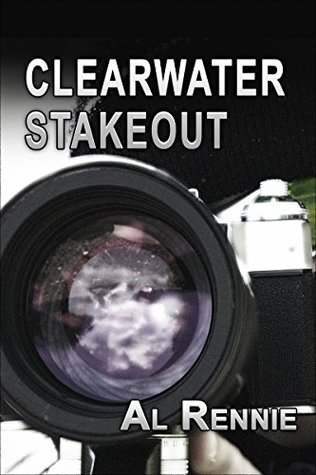 Clearwater Stakeout (Clearwater Series Book 24)  by  Al Rennie