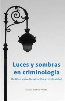 Luces y sombras en Criminología: Un libro sobre iluminación y criminalidad Carlota Barrios Vallejo