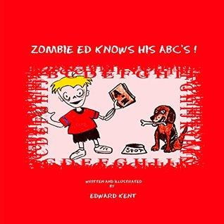 Zombie Ed Knows His ABCs! Edward Kent