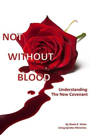 Not Without Blood: Understanding The New Covenant Sheila Vitale