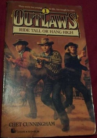 Ride Tall or Hang High (Outlaws #1) Chet Cunningham