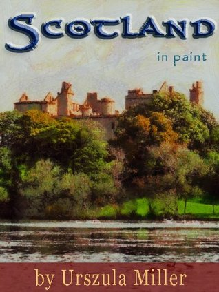 Scotland in Paint (Pictures with Soul Book 1) Urszula Miller
