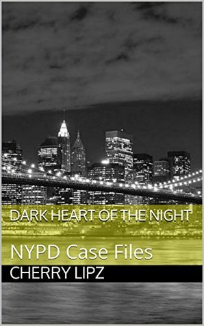 Dark Heart of the Night: NYPD Case Files Cherry Lipz
