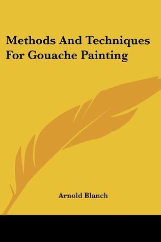 Methods And Techniques For Gouache Painting Arnold Blanch
