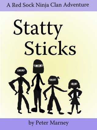 Statty Sticks - (The Red Sock Ninja Clan Adventures - Book 6) Peter Marney