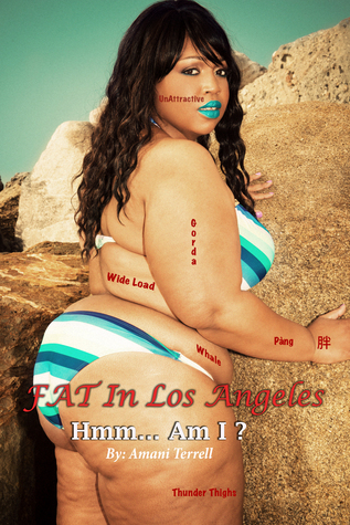 Fat In Los Angeles Hmm… Am I ?  by  Amani Terrell