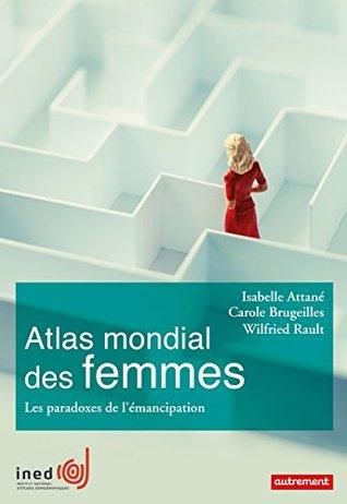 Atlas mondial des femmes: Les paradoxes de lémancipation Isabelle Attané