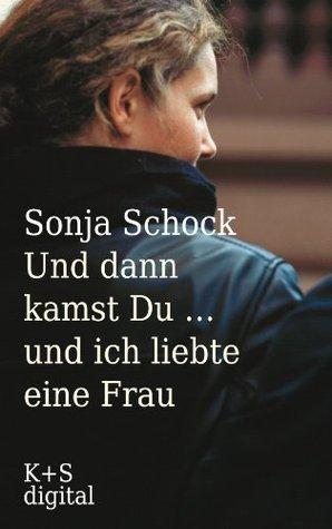 Und dann kamst du ... und ich liebte eine Frau Sonja Schock
