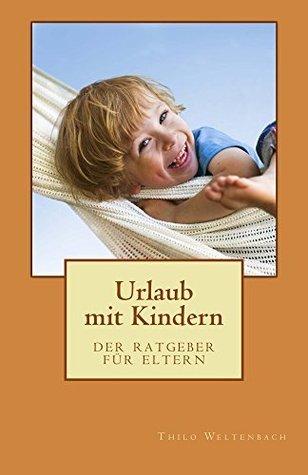 Urlaub mit Kindern: Der Ratgeber für Eltern  by  Thilo Weltenbach