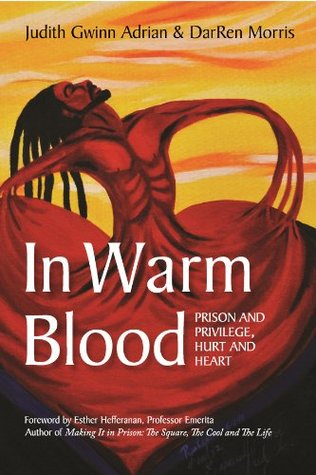In Warm Blood: Prison and Privilege, Hurt and Heart  by  Judith Gwinn Adrian
