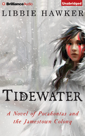 Tidewater: A Novel of Pocahontas and the Jamestown Colony Libbie Hawker