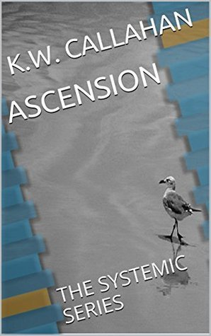 ASCENSION: THE SYSTEMIC SERIES K.W. Callahan