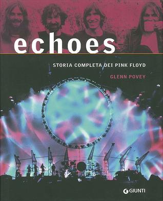 Echoes: Storia completa dei Pink Floyd  by  Glenn Povey