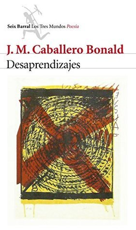 Desaprendizajes J. M. Caballero Bonald