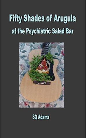 Fifty Shades of Arugula at the Psychiatric Salad Bar Sam Adams