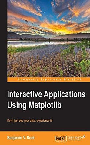 Interactive Applications Using Matplotlib  by  Benjamin V. Root