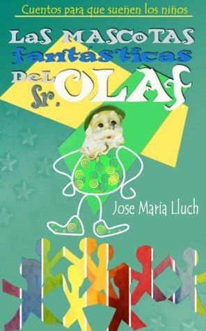 LAS MASCOTAS FANTÁSTICAS DEL SEÑOR OLAF (CUENTOS PARA QUE SUEÑEN LOS NIÑOS nº 1) JOSE MARIA LLUCH PEREZ