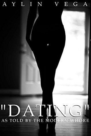 Dating As Told By The Modern Whore  by  Aylin Vega
