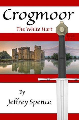 Crogmoor: The White Hart (The Crogmoor Series Book 1)  by  Jeffrey Spence