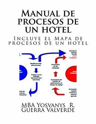 Manual de procesos de un hotel: incluye el mapa de procesos de un hotel Yosvanys Guerra Valverde