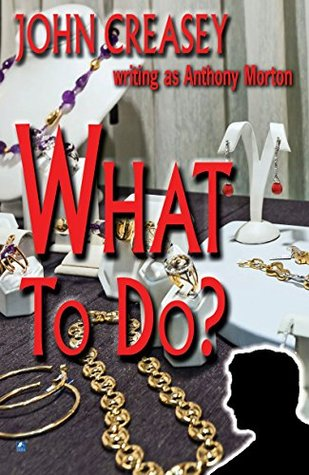 What To Do?: A Career for The Baron  by  John Creasey (Anthony Morton)