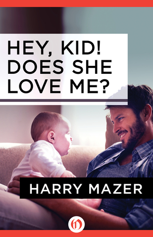 Hey, Kid! Does She Love Me? Harry Mazer