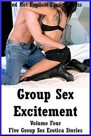 Group Sex Excitement Volume Four: Five Group Sex Erotica Stories Amy Dupont