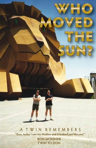 Who Moved The Sun? A Twin Remembers  by  Ronald A. McKenzie