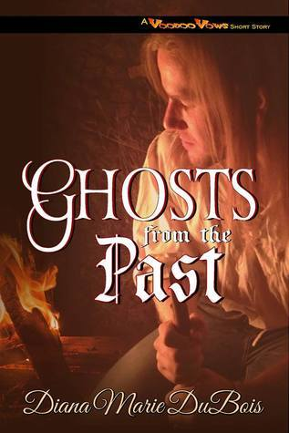 Ghosts from the Past (A Voodoo Vows Short Story, #1) Diana Marie DuBois