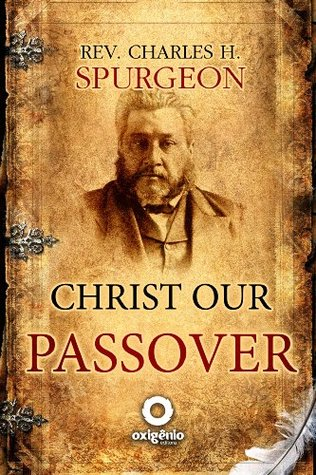 Christ Our Passover  by  Charles H. Spurgeon