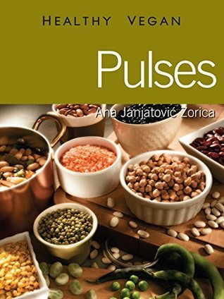 Pulses: Healthy Vegan  by  Ana Janjatović Zorica