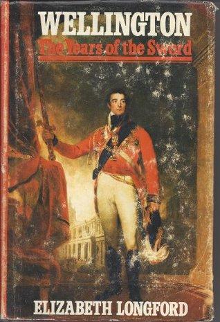 WELLINGTON THE YEARS OF THE SWORD Elizabeth (Harman) Pakenham Longford